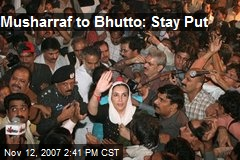 Musharraf to Bhutto: Stay Put