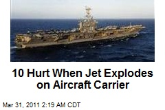 10 Hurt When Jet Explodes on Calif. Aircraft Carrier