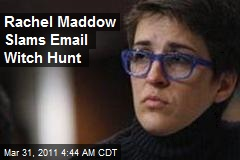 Rachel Maddow Slams Email Witch Hunt