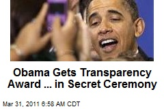 Obama Gets Transparency Award ... in Secret Ceremony
