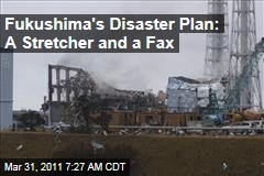 Fukushima Dai-ichi Disaster Plan Involved One Stretcher, a Fax Machine