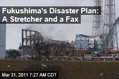 Fukushima Dai-ichi Disaster Plan Involved One Stretcher, a Fax Machine