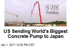 US Sending World's Biggest Concrete Pump to Japan