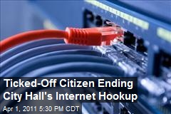 Ticked Off Citizen Ending City Hall's Internet Hookup