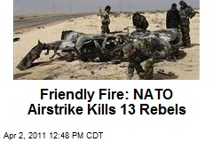 Friendly Fire: NATO Airstrike Kills 13 Rebels