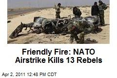 Friendly Fire: NATO Airstrike Kills 13 Rebels