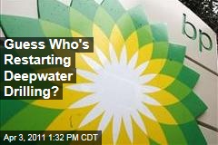 BP Will Restart Deepwater Drilling in Gulf This Summer