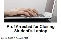 Prof Arrested for Closing Student's Laptop
