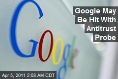 Google May Be Hit With Antitrust Probe