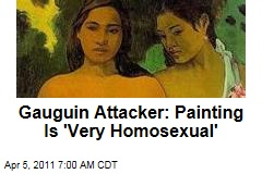 Gauguin Attacker Furious Over Painting's 'Homosexuality'