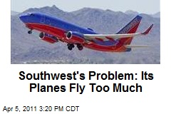 Southwest's Problem: Its Planes Fly Too Much