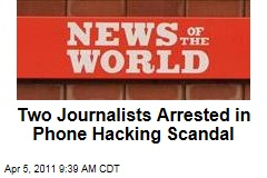 Two Journalists Arrested in 'News of the World' Phone Hacking Scandal