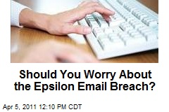 Should You Worry About the Epsilon Email Breach?