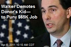 Walker Demotes Donor's Kid— to Puny $65K Job