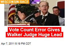 Vote Count Error Gives Walker Judge David Prosser Huge Lead in Wisconsin Over JoAnne Kloppenburg