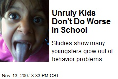 Unruly Kids Don't Do Worse in School