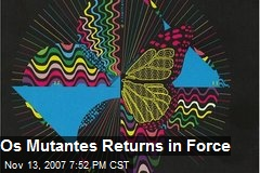 Os Mutantes Returns in Force
