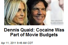 Dennis Quaid: Cocaine Was Part of Movie Budgets