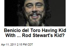 Benicio del Toro Having Baby With ... Rod Stewart's Dauther, Kim Stewart
