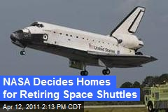 NASA Decides Homes for Retiring Space Shuttles