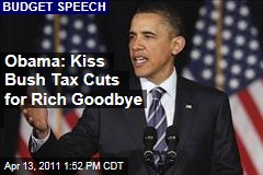 Obama: Kiss Bush Tax Cuts for Rich Goodbye