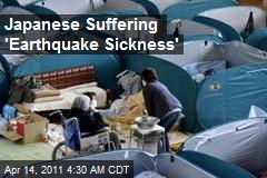 Japanese Suffering 'Earthquake Sickness'
