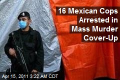 16 Mexican Cops Arrested in Mass Murder Cover-Up