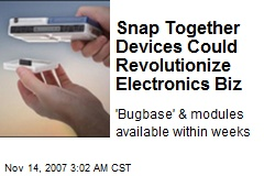 Snap Together Devices Could Revolutionize Electronics Biz