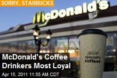 McDonald's Coffee Drinkers Most Loyal