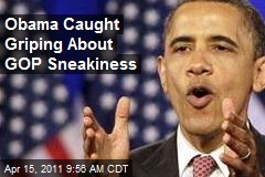 Obama Caught Griping About GOP Sneakiness