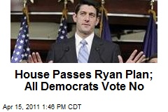 House Passes Ryan Plan; All Democrats Vote No