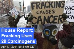 House Report: Fracking Uses 29 Carcinogens