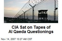CIA Sat on Tapes of Al Qaeda Questionings