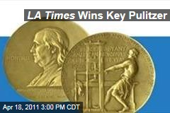 Pulitzer Prizes: Los Angeles Times Wins Key Pulitzer in Public Service