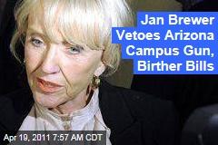 Arizona Birther Bill, Guns On Campus Law Vetoed by Gov. Brewer