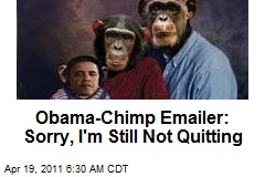 Obama-Chimp Emailer: Sorry, I'm Still Not Quitting