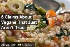 5 Claims About Vegans That Just Aren't True