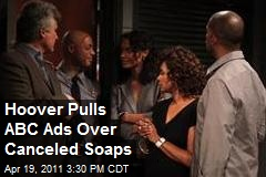 Hoover Pulls ABC Ads Over Canceled Soaps