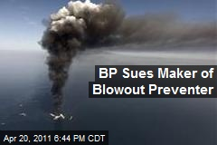 BP Sues Maker of Blowout Preventer