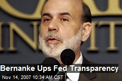 Bernanke Ups Fed Transparency