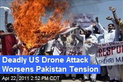 Deadly US Drone Attack Worsens Pakistan Tension