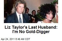 Liz Taylor's Last Husband: I'm No Gold-Digger