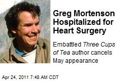 Greg Mortenson Hospitalized for Heart Surgery