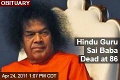 Sathya Sai Baba Dies: Hindu Guru Dead at 86
