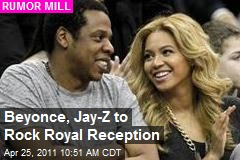 Beyonce, Jay-Z to Rock Royal Reception