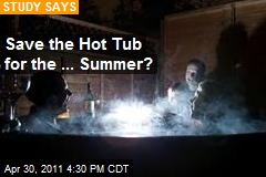 Save the Hot Tub for the ... Summer?