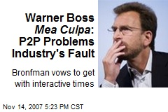 Warner Boss Mea Culpa : P2P Problems Industry's Fault