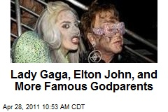 Lady Gaga, Elton John, and More Famous Godparents