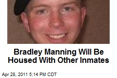 Bradley Manning Will Be Housed With Other Inmates