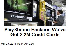 Sony PlayStation Network Hackers: We've Got 2.2M Credit Cards